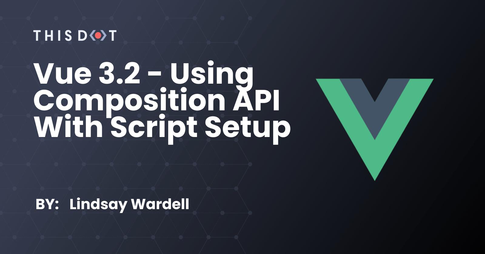 Vue 3.2 - Using Composition API with Script Setup