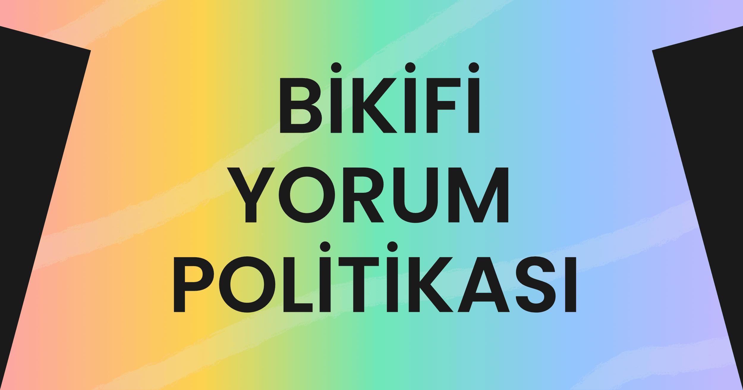 Bikifi Yorum Politikası