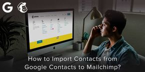 How to Import Contacts from Google Contacts to Mailchimp?