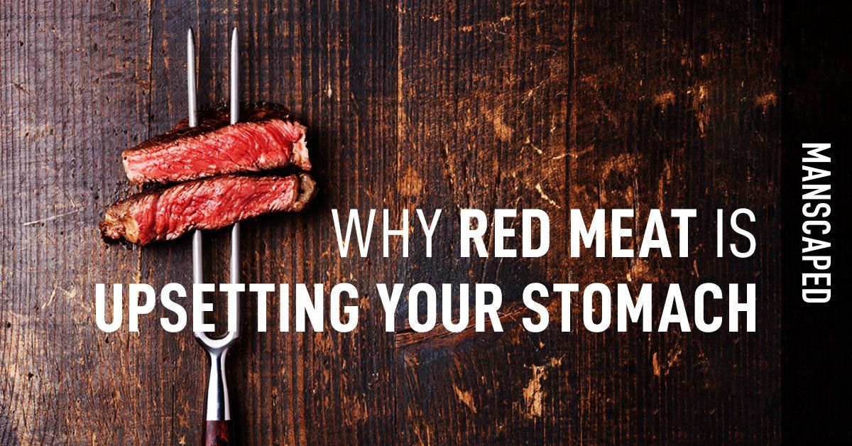 Why Red Meat Is Upsetting Your Stomach