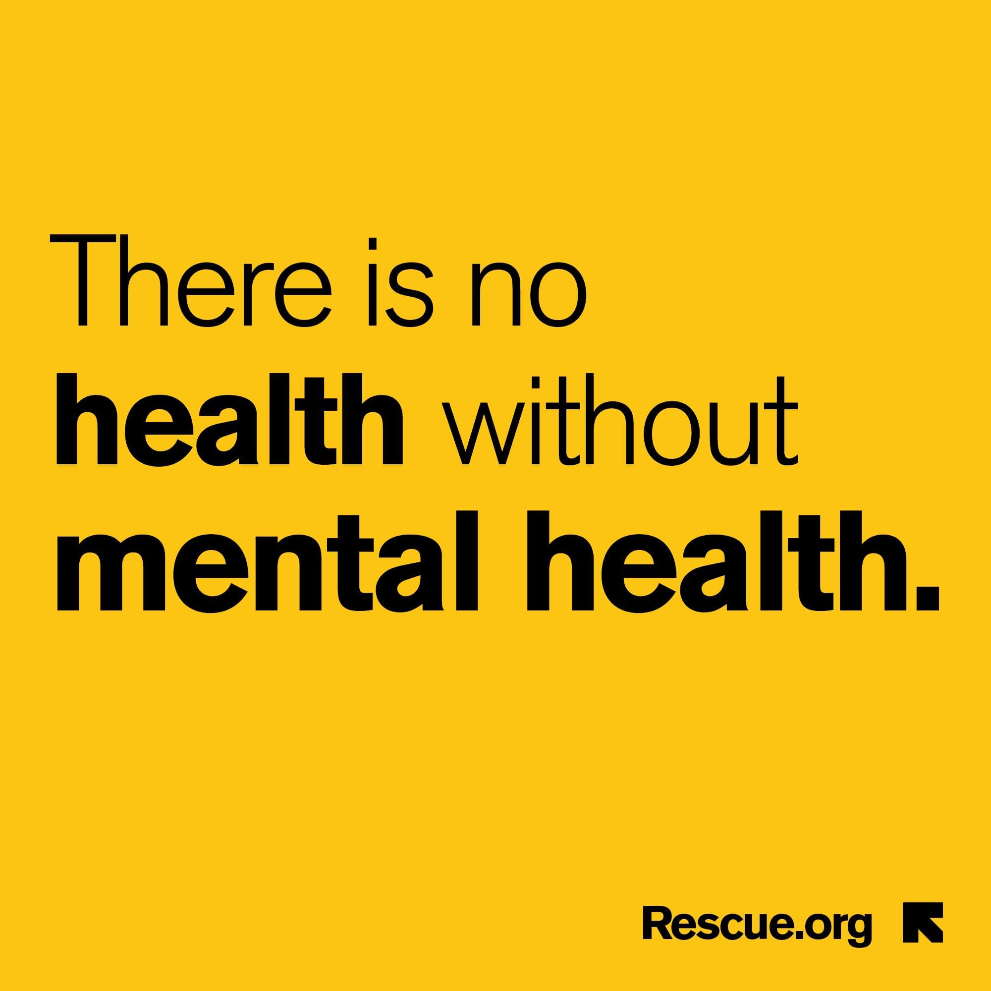 There is no health without mental health.