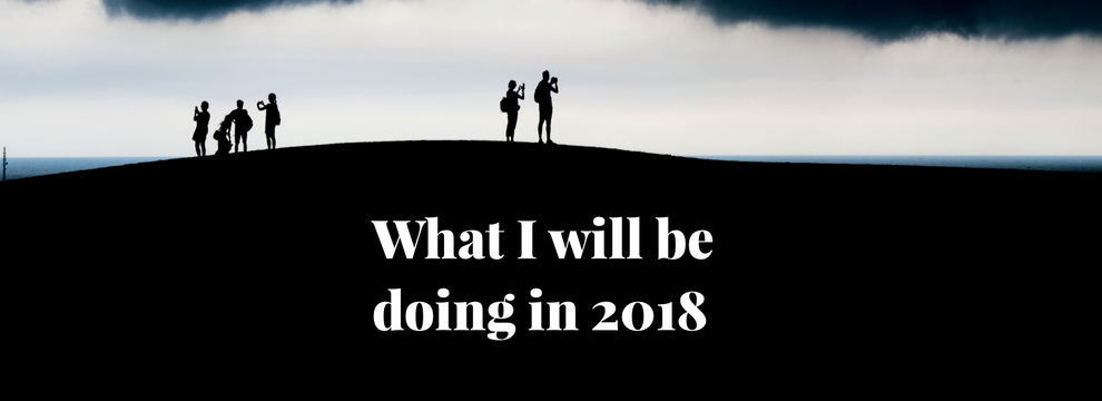 What I will be doing in 2018