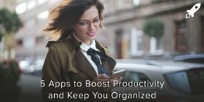 5 Apps to Boost Productivity and Keep You Organized