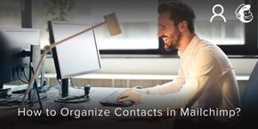How to Organize Contacts in Mailchimp?