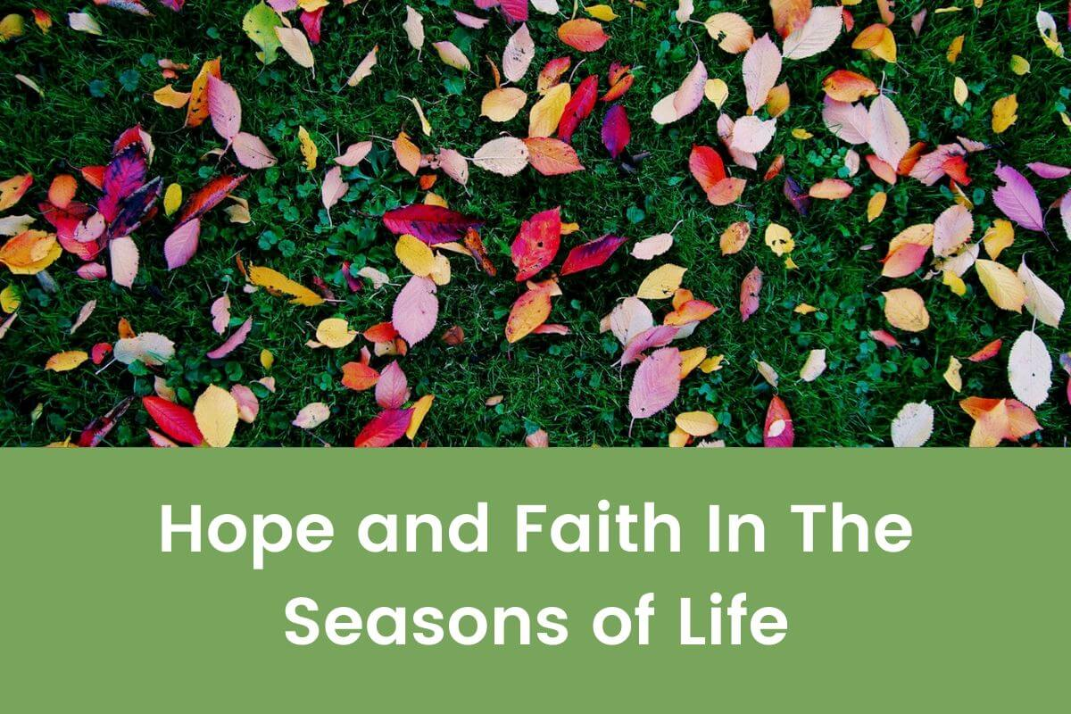 Hope and Faith In The Seasons of Life- Featured Shot