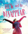 How not to disappear by Claire Furniss