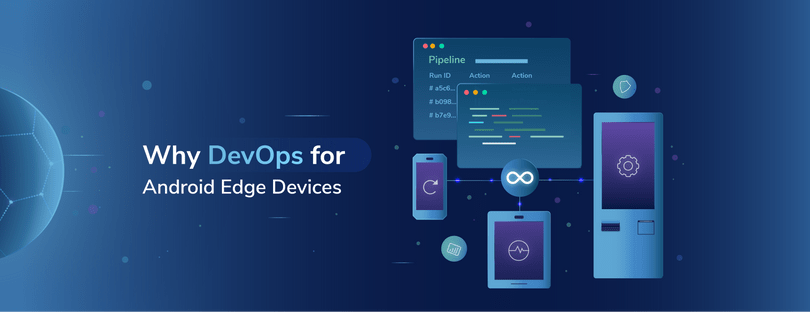 Why DevOps for Android Edge Devices