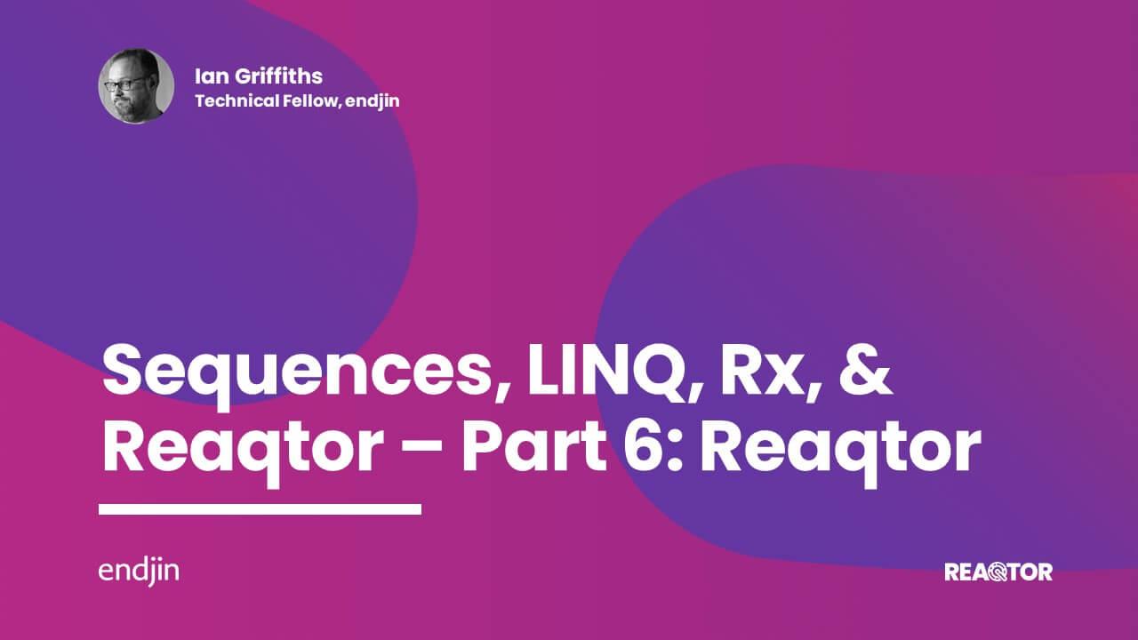 Sequences, LINQ, Rx, & Reaqtor Part 6: Reaqtor