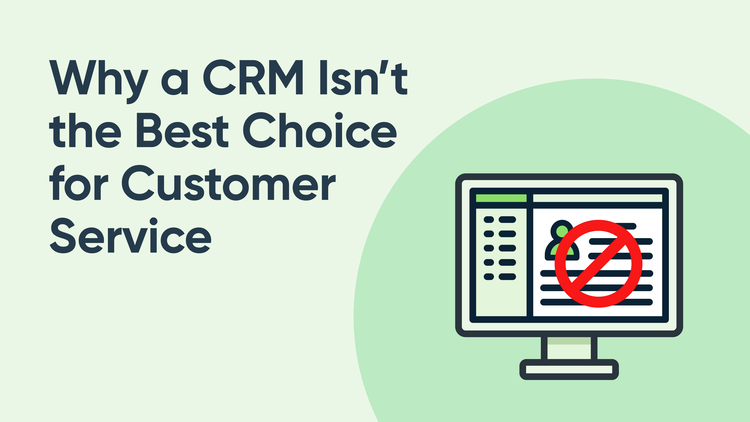 Why a CRM Isn't the Best Choice for Customer Service & Support
