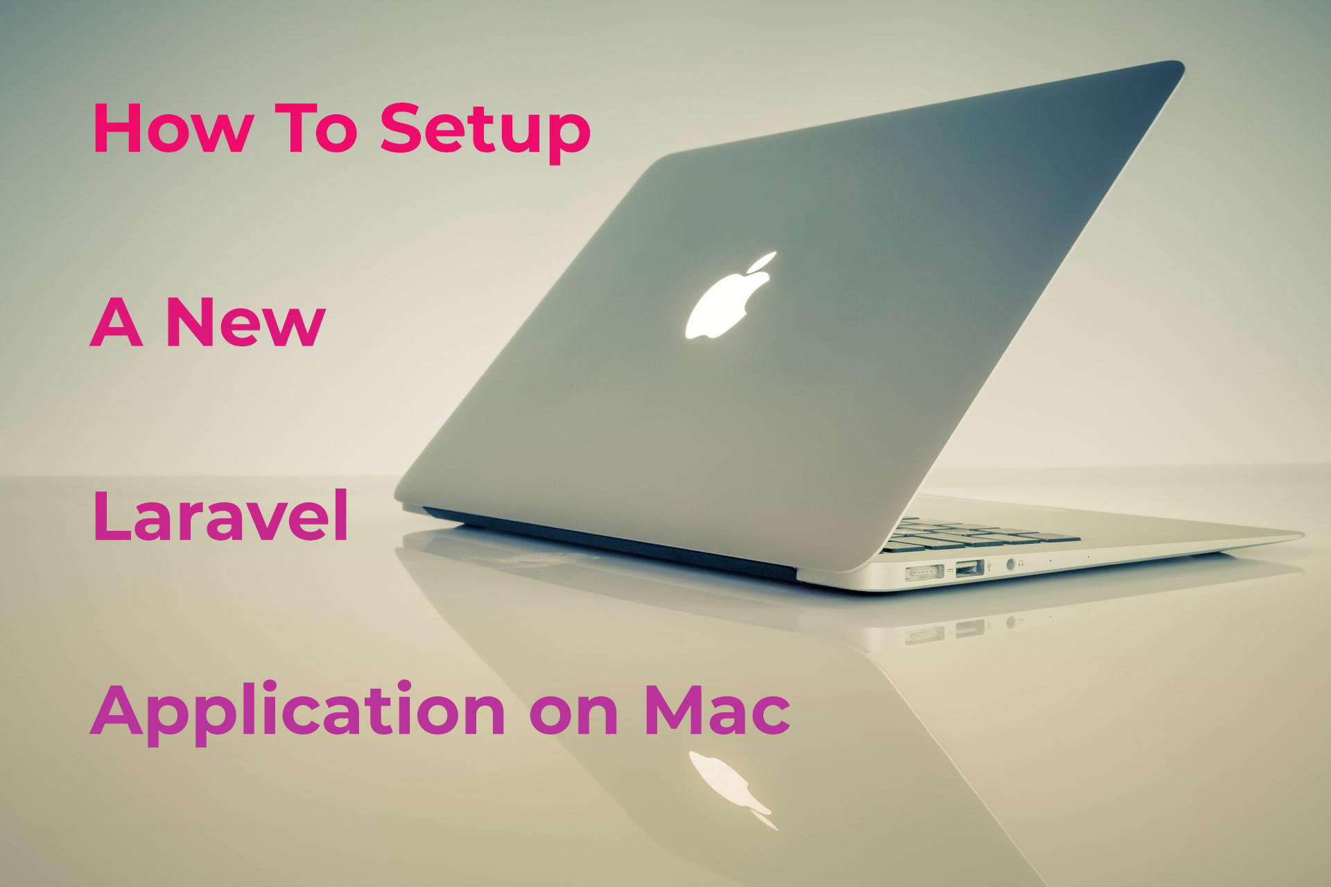 How to setup a Laravel Application on Mac and macOS cover image