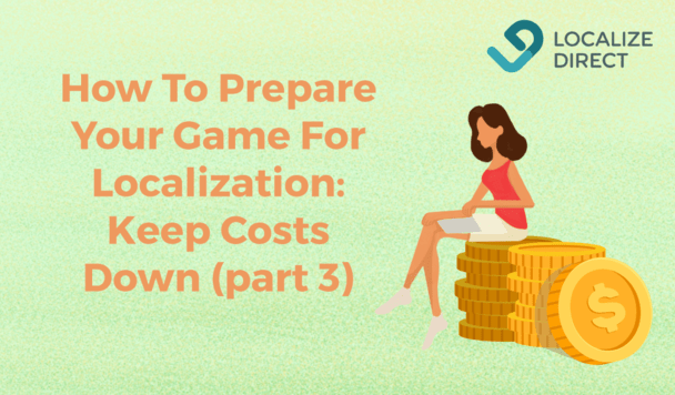 How To Prepare Your Game For Localization: Keep Costs Down (part 3)