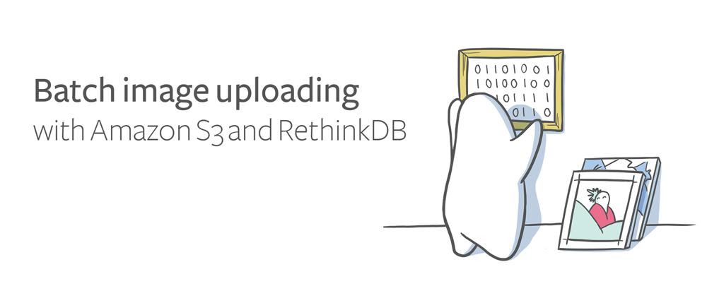 Batch image uploading with Amazon S3 and RethinkDB - RethinkDB