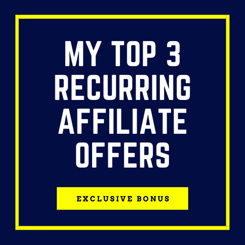 Bonus: My Top 3 Recurring Income Affiliate Offers