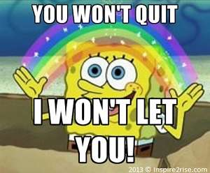 you-wont-quit-i-wont-let-you