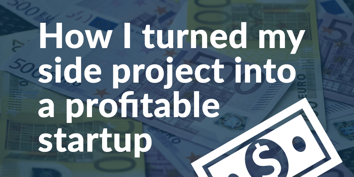 How I turned my side project into a profitable startup
