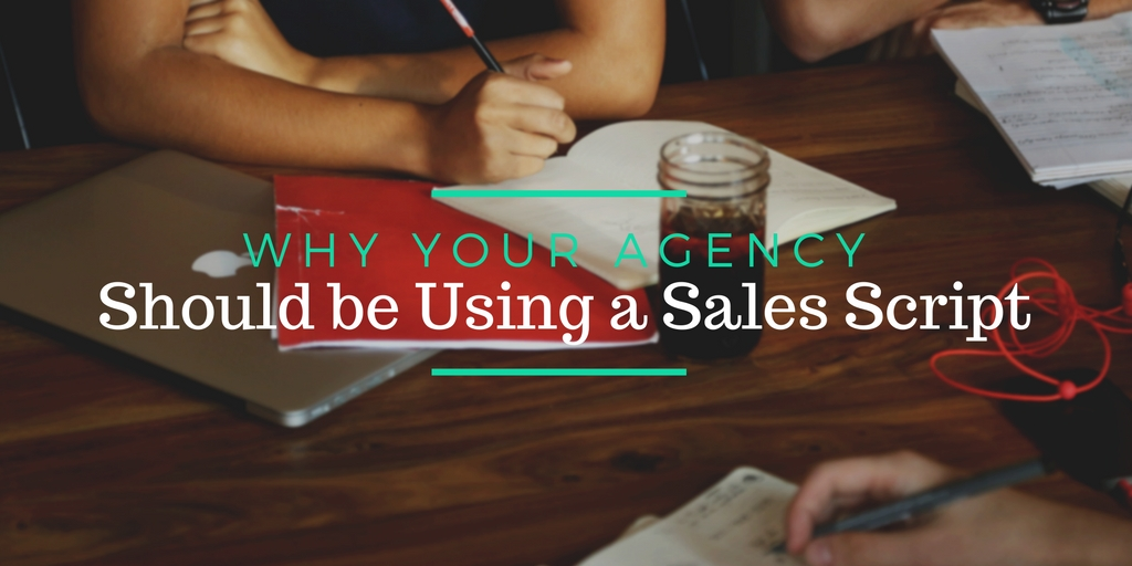 Why Your Agency Should Be Using a Sales Script