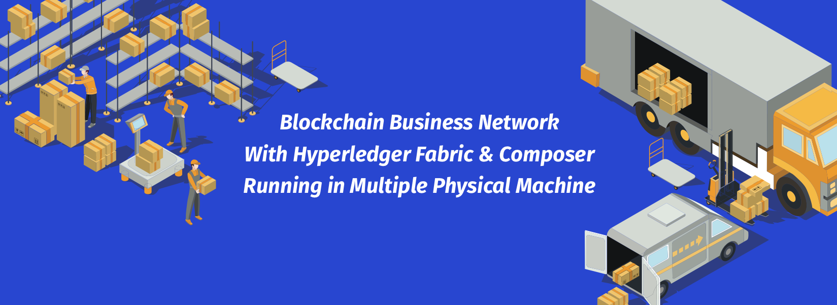 Setting up a Blockchain Business Network With Hyperledger Fabric & Composer Running in Multiple Physical Machine