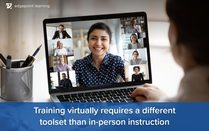 Training virtually requires a different toolset than in-person instruction