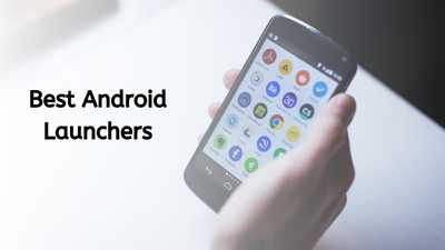 15 Best Android Launchers of 2020