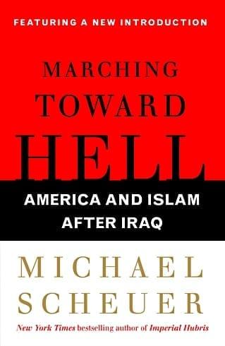 Michael F. Scheuer — Marching Toward Hell