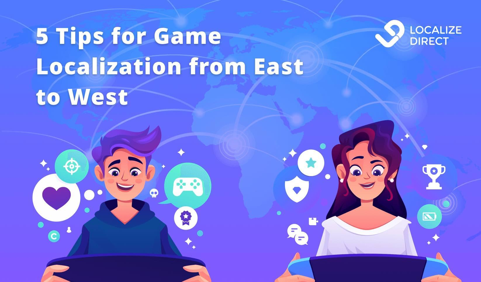 5 Tips for Game Localization from East to West