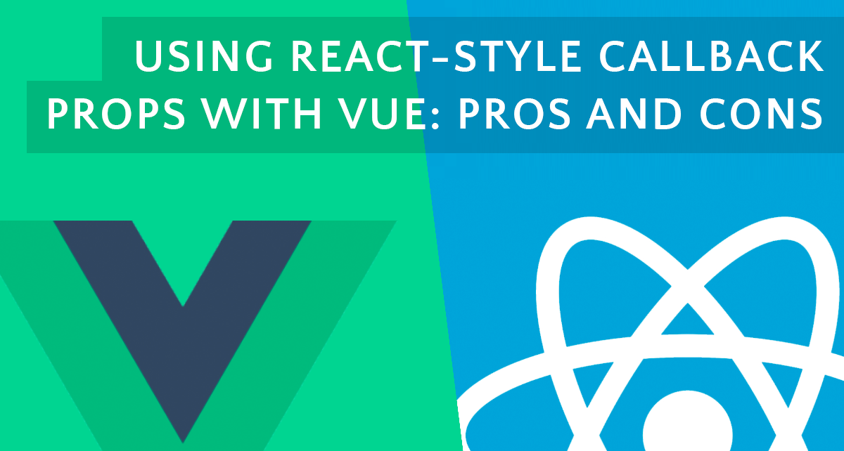 Using React-Style Callback Props With Vue: Pros and Cons
