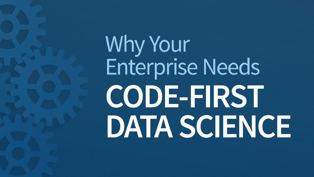Why Your Enterprise Needs Code-First Data Science
