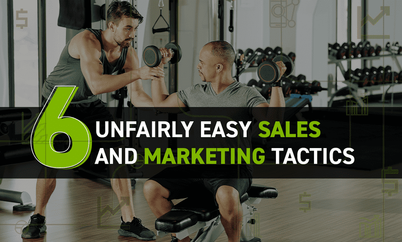 6 unfairly easy sales and marketing tactics