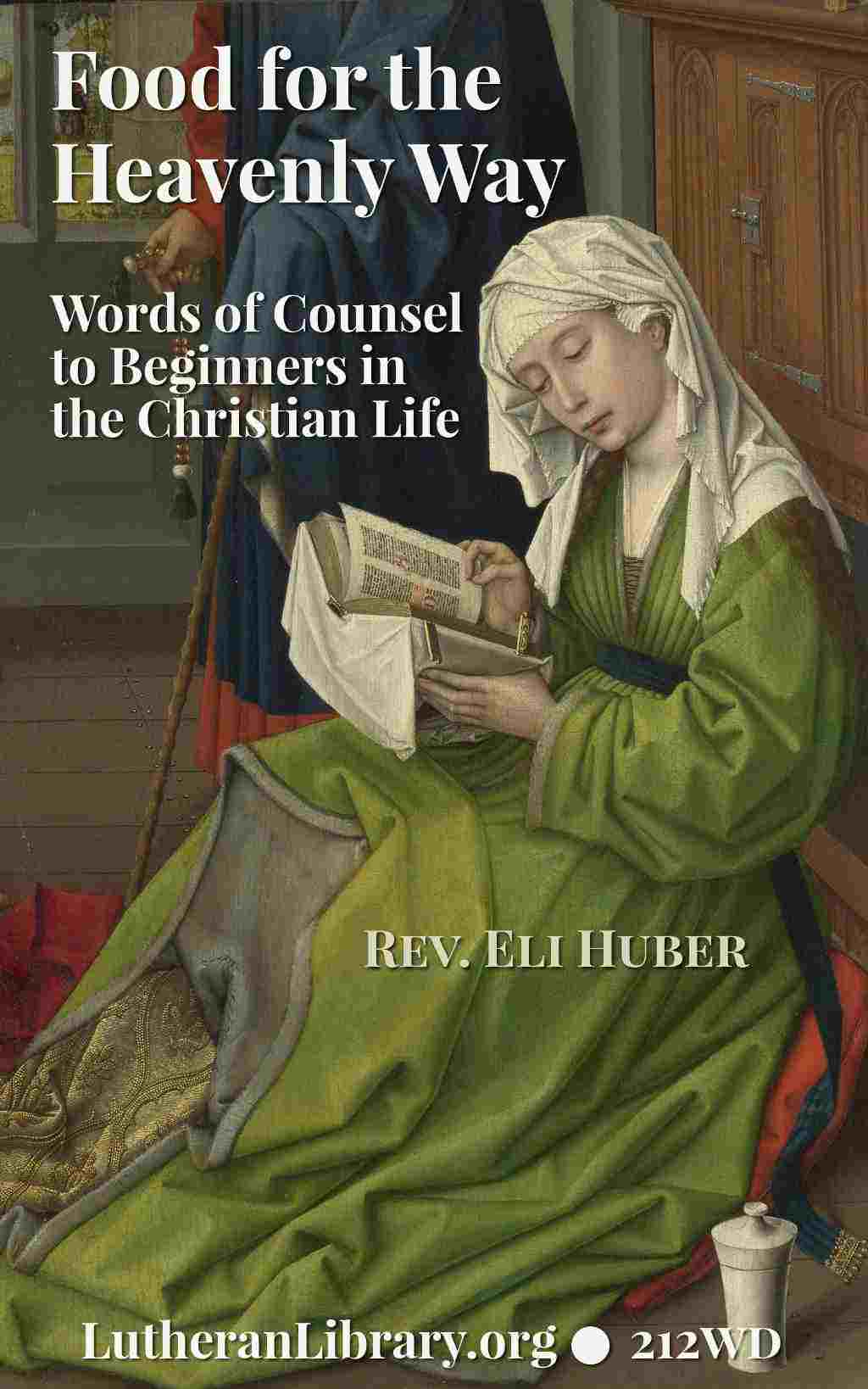 Food for the Heavenly Way: Words of Counsel to Beginners in the Christian Life by Eli Huber