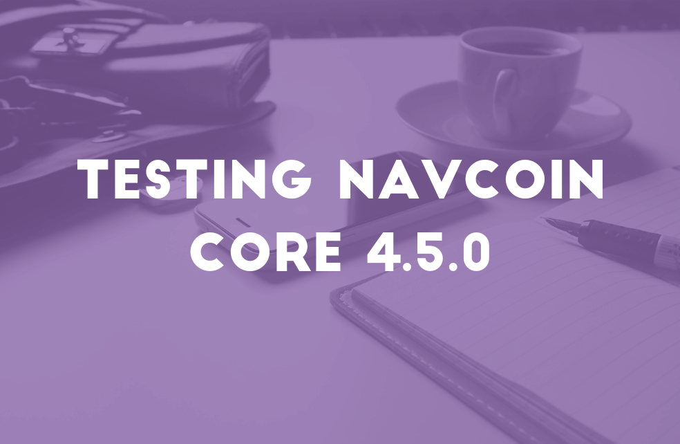 Testing NavCoin Core 4.5.0