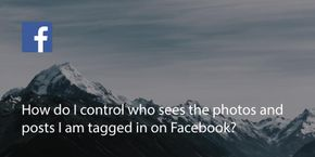 How Do I Control Who Sees The Photos & Posts I'm Tagged In On Facebook?