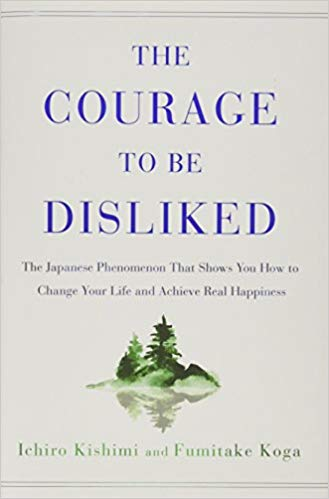 Courage to be Disliked Book by Fumitake Koga and Ichiro Kishimi