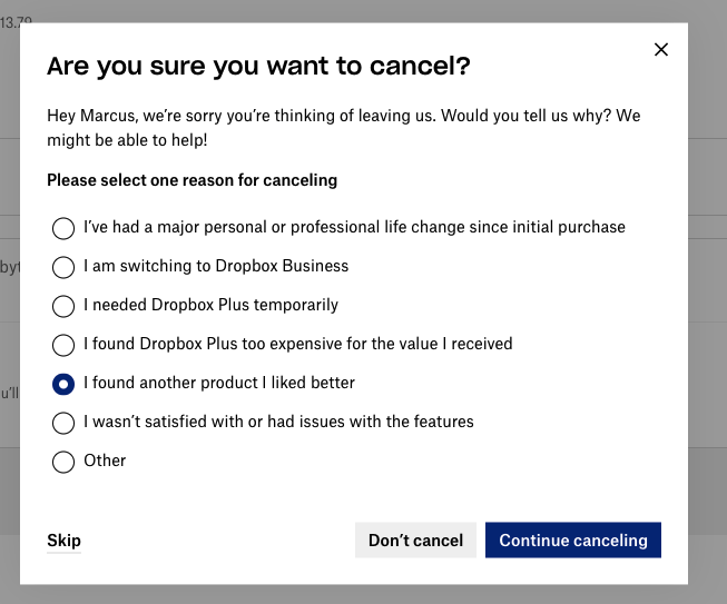 "A pop up modal asking if the author still wants to cancel. It has a bunch of radio buttons with reasons for cancellation, with the author having selected one that reads ""I found another product I liked better"". There is a button labelled ""Skip"" in the bottom left and two buttons on the bottom right. They read ""Don't cancel"" and ""Continue cancelling"". Strangely, ""Continue cancelling"" is the more prominent of the two, unlike the previous page."