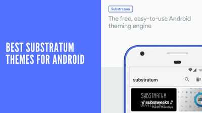 15 Best Substratum Themes for Android