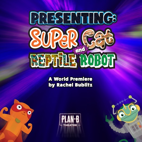 Poster for PRESENTING SUPER CAT AND REPTILE ROBOT for Plan-B Theatre 2020/21 Free Elementary School Tour.