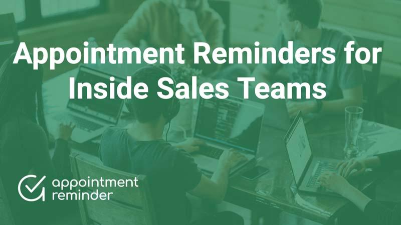 Inside Sales Teams | AppointmentReminder.com