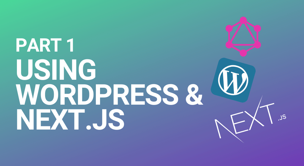 Configuring WordPress as a headless CMS with Next.js