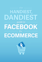 The Handiest, Dandiest Guide to Facebook for Ecommerce