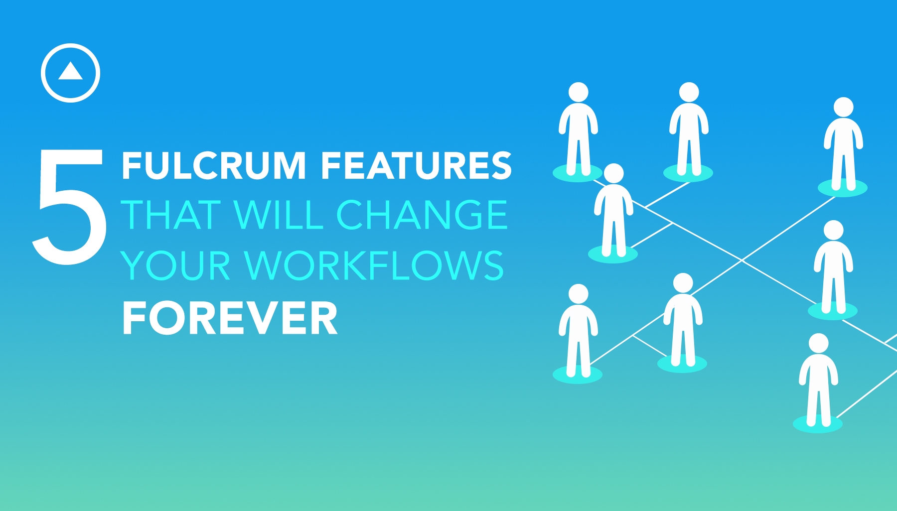 5 Fulcrum Features That Will Change Your Workflows Forever