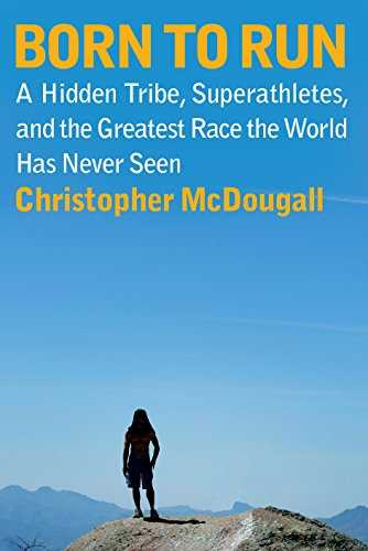 Born to Run: A Hidden Tribe, Superathletes, and the Greatest Race the World Has Seen Cover