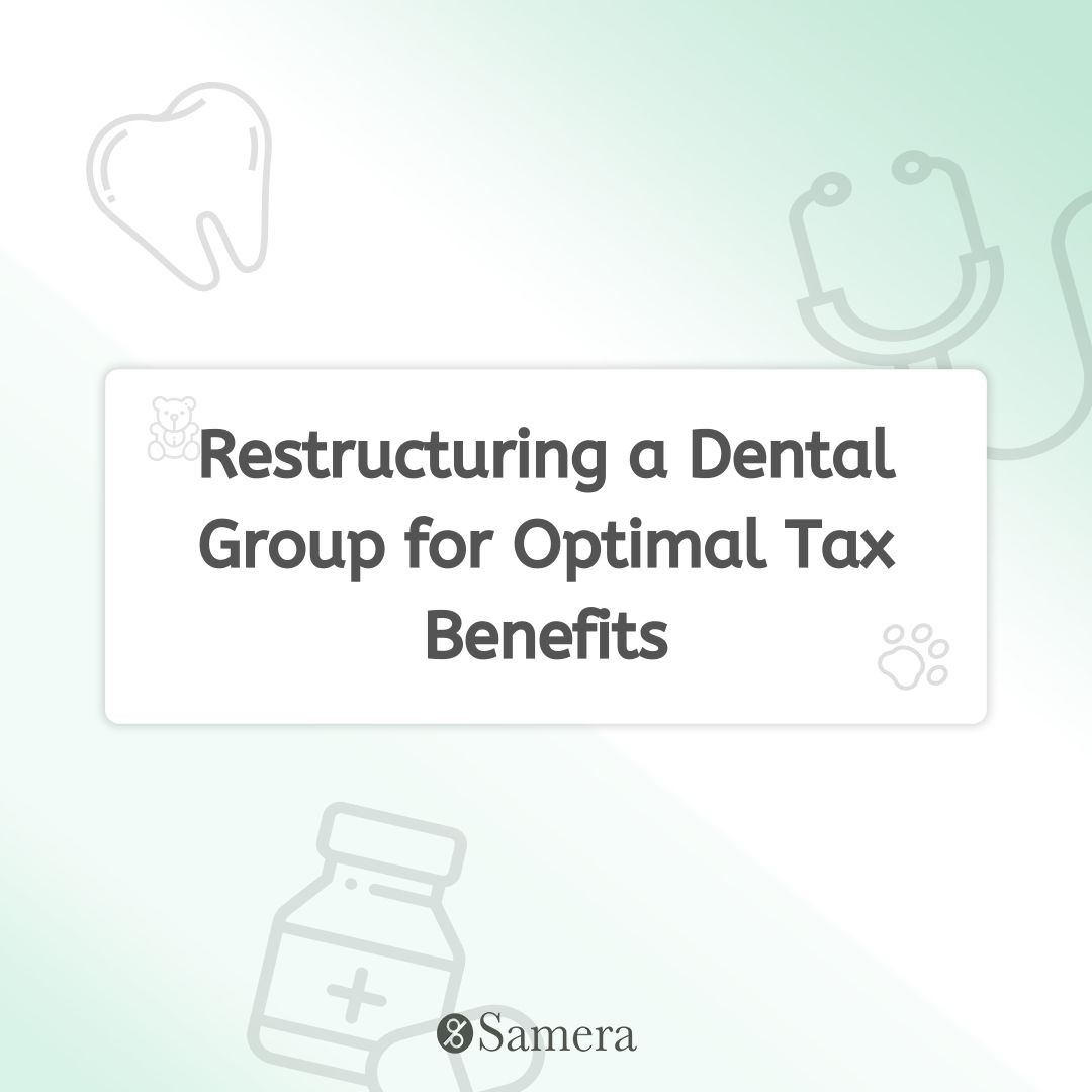 Restructuring a Dental Group for Optimal Tax Benefits