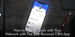 How to Stay in Touch with Your Network with The Best Personal CRM App