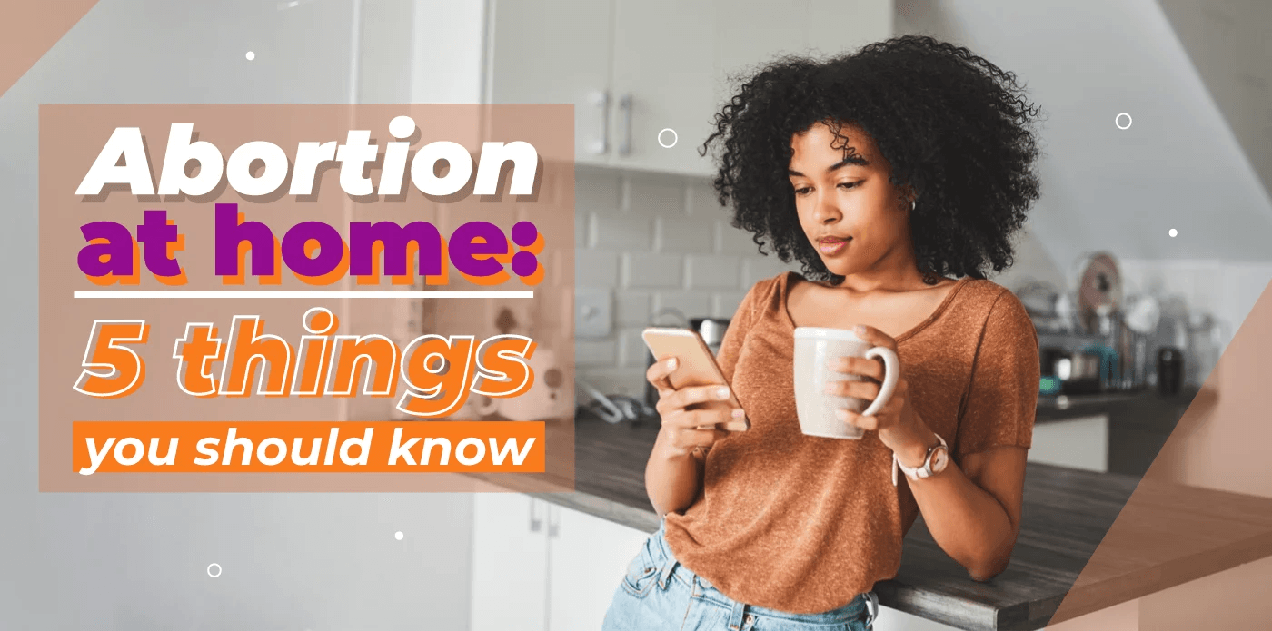 Abortion at Home: 5 things you should know