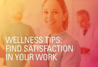 Wellness Tips: Find Satisfaction in Your Work