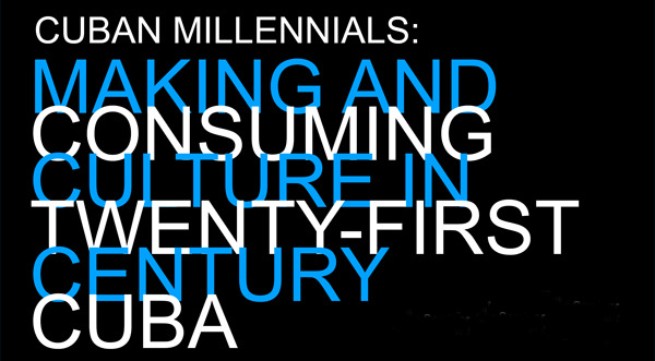image from Thursday, June 1st, 6pm | Cuban Millennials: Making and Consuming Culture in Twenty-First Century Cuba