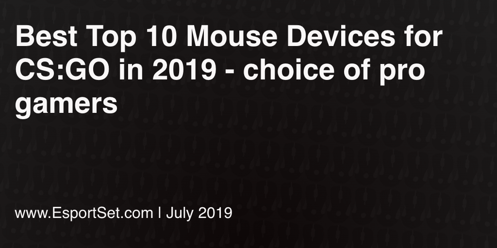 Best Top 10 Mouse Devices for CS:GO in 2019 - choice of pro gamers