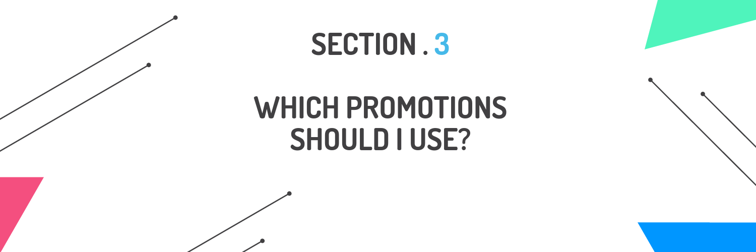 Section 3 - Which promotions should I use?