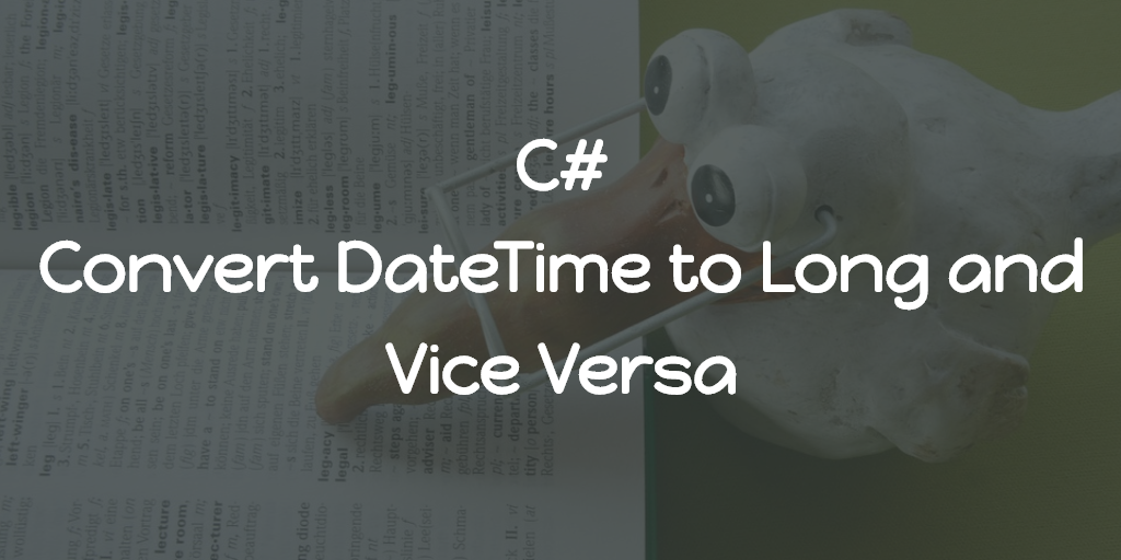 C# - Convert DateTime to Long and Vice Versa