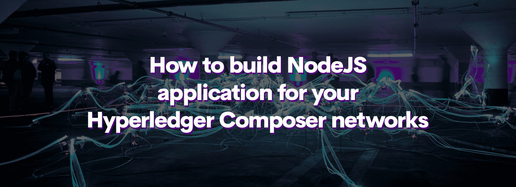 How to build NodeJS application for your Hyperledger Composer networks