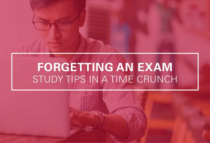 Forgetting an Exam: Study Tips in a Time Crunch